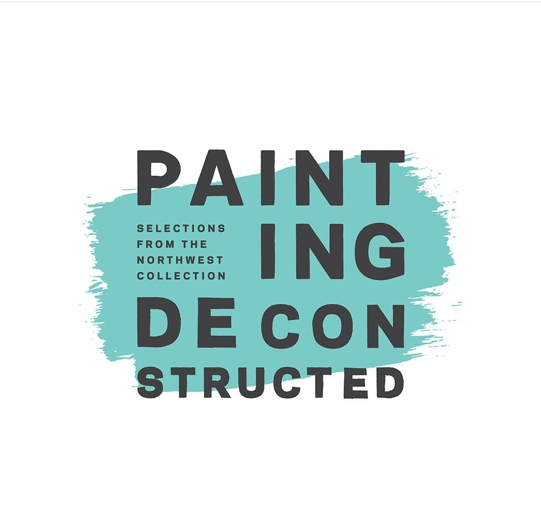 Painting Deconstructed: Selections from the Northwest Collection - Tacoma Art Museum